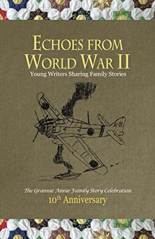Echoes from World War II: Young Writers Sharing Family Stories