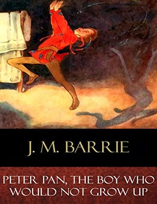 Peter Pan, The Boy Who Would Not Grow Up: Illustrated