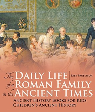 The Daily Life of a Roman Family in the Ancient Times - Ancient History Books for Kids | Children's Ancient History