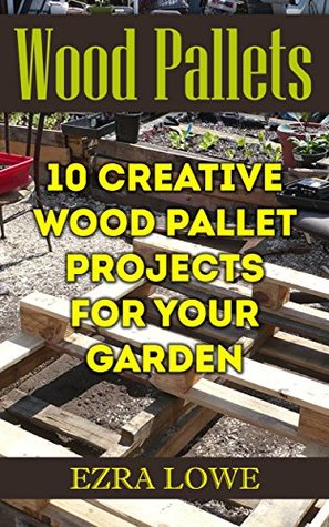 Wood Pallets: 10 Creative Wood Pallet Projects For Your Garden