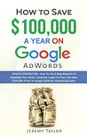 How to Save $100,000 a Year on Google AdWords: TRAFFIC DOMINATION - How to use a social blog network to dominate your niche, generate leads for free and save $100,000 a year in Google AdWords costs