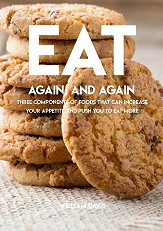 Eat Again And Again, Three Components Of Foods That Can Increase Your Appetite And Push You To Eat More