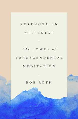 Strength in stillness the power of transcendental meditation by bob 35297398 fandeluxe Image collections