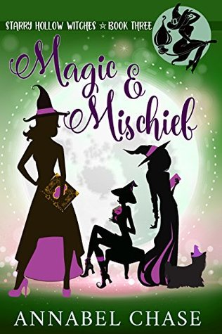 Magic & Mischief (Starry Hollow Witches #3)