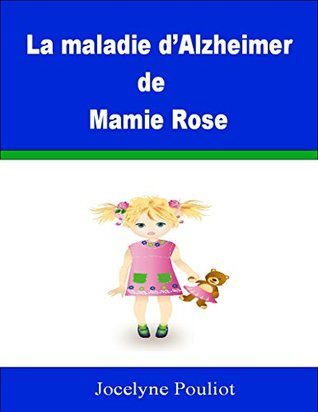 La maladie d'Alzheimer de Mamie Rose