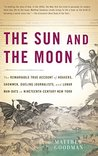 The Sun and the Moon: The Remarkable True Account of Hoaxers, Showmen, Dueling Journalists, and Lunar Man-Bats in Nineteen