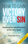How To Gain Victory Over Sin by Andrew Bernhardt