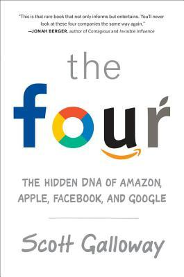 The Four: How Amazon, Apple, Facebook, and Google Divided and Conquered the World