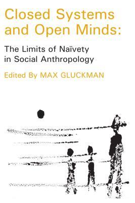 Closed Systems and Open Minds: The Limits of Naivety in Social Anthropology