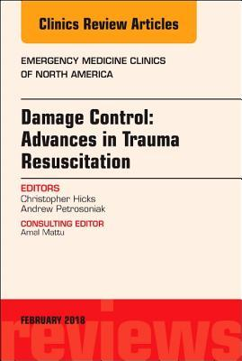 Damage Control: Advances in Trauma Resuscitation, an Issue of Emergency Medicine Clinics of North America