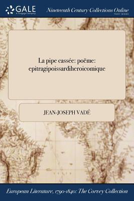 La Pipe Cassee: Poeme: Epitragipoissardiheroicomique
