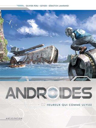 Heureux Qui Comme Ulysse (Androides #2)