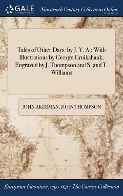 Tales of Other Days: By J. Y. A.; With Illustrations by George Cruikshank; Engraved by J. Thompson and S. and T. Williams