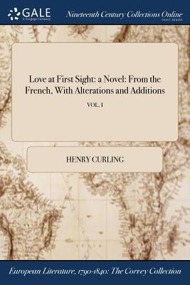 Love at First Sight: A Novel: From the French, with Alterations and Additions; Vol. I
