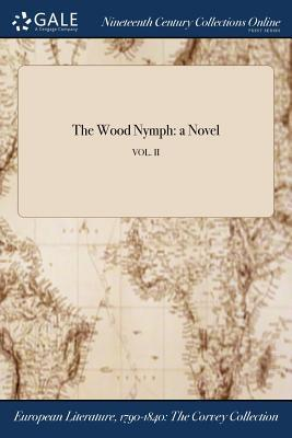 The Wood Nymph: A Novel; Vol. II