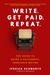 Write. Get Paid. Repeat. by Jyssica Schwartz