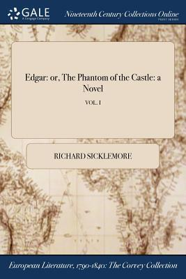 Edgar: Or, the Phantom of the Castle: A Novel; Vol. I
