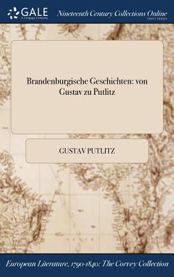 Brandenburgische Geschichten: Von Gustav Zu Putlitz
