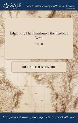 Edgar: Or, the Phantom of the Castle: A Novel; Vol. II