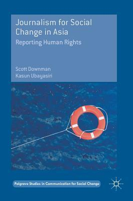 Journalism for Social Change in Asia: Reporting Human Rights