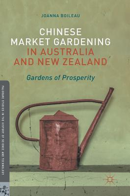 Chinese Market Gardening in Australia and New Zealand: Gardens of Prosperity