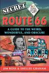 Secret Route 66: A Guide to the Weird, Wonderful, and Obscure: A Guide to the Weird, Wonderful, and Obscure