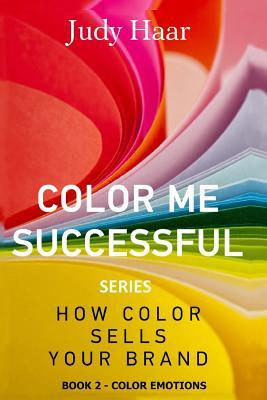 Color Me Successful, How Color Sells Your Brand: Color Emotions