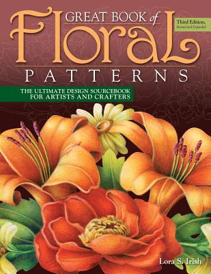 Great Book of Floral Patterns, Third Edition, Revised and Expanded: The Ultimate Design Sourcebook for Artists and Crafters