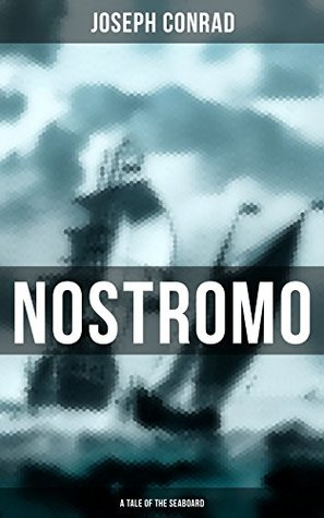 NOSTROMO: A TALE OF THE SEABOARD: An Intriguing Dark Tale of Revolution and Betrayal From the Author of Heart of Darkness, Lord Jim, The Secret Agent and ... Memoirs, Letters & Critical Essays)