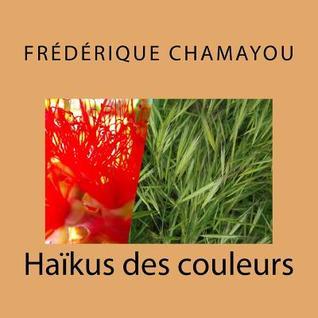 Haikus Des Couleurs par Frederique Chamayou