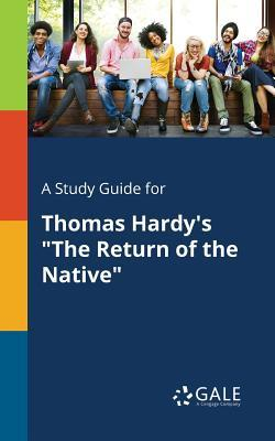 A Study Guide for Thomas Hardy's the Return of the Native