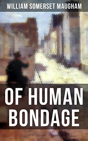 """OF HUMAN BONDAGE: One of the Top 100 Best Novels of the 20th century by the prolific British playwright, novelist and short story writer, author of """"The ... Edge"""", """"The Painted Veil"""", """"Cakes and Ale"""""""