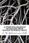 A Complete Grammar of English, from Sounds to Whole Texts by C.W. McClelland