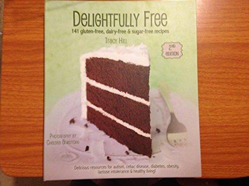 Delightfully Free -141 Gluten-free, Dairy-free & Sugar-free Recipes (2014, 2nd Edition