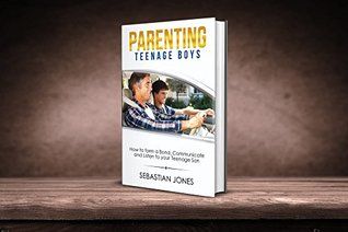 Parenting Teenage Boys: How to form a Bond, Turn P...