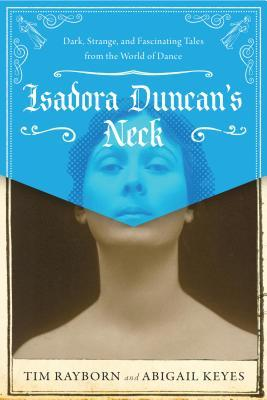Isadora Duncan's Neck: Dark, Strange, and Fascinat...
