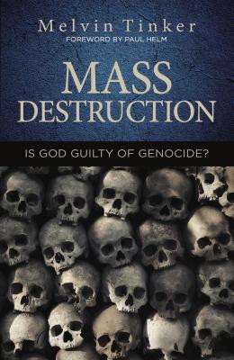 Mass Destruction: Is God Guilty of Genocide ?