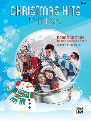 Christmas Hits for Teens, Bk 1: 11 Graded Selections for Early Intermediate Pianists