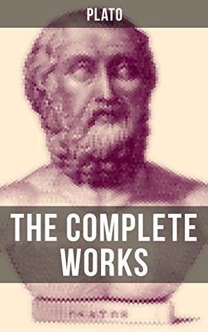THE COMPLETE WORKS OF PLATO: From the greatest Greek philosopher, known for The Republic, Symposium, Apology, Phaedrus, Laws, Crito, Phaedo, Timaeus, Meno, ... Protagoras, Statesman and Critias