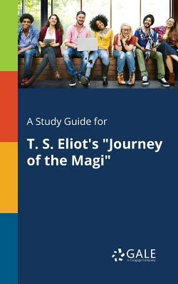 """A Study Guide for T. S. Eliot's """"Journey of the Magi"""""""