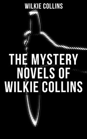 THE MYSTERY NOVELS OF WILKIE COLLINS: Thriller Classics: The Woman in White, No Name, Armadale, The Moonstone, The Haunted Hotel: A Mystery of Modern Venice, ... and The Lady, The Dead Secret, Miss or Mrs?