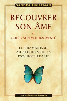 Recouvrer Son AME: Et Guerir Son Moi Fragmente
