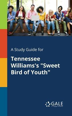 """A Study Guide for Tennessee Williams's """"sweet Bird of Youth"""""""