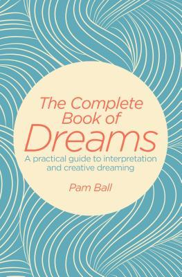 The Complete Book of Dreams: A Practical Guide to Interpretation and Creative Dreaming