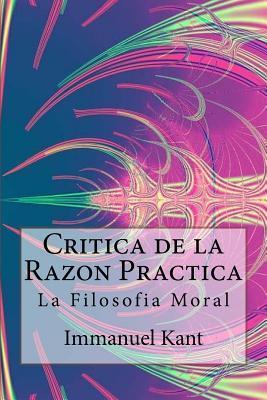 Critica de la Razon Practica - La Filosofia Moral ( Spanish) Edition