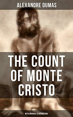 THE COUNT OF MONTE CRISTO (With Original Illustrations): Historical Adventure Classic from the renowned French writer, known for The Three Musketeers, ... Reine Margot and The Man in the Iron Mask