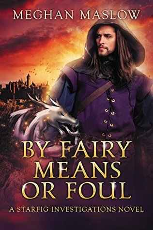 Release Day Duo Review: By Fairy Means of Foul (Starfig Investigations #1) by Meghan Maslow