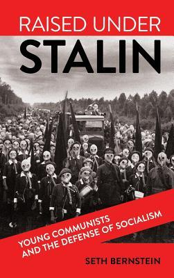 Raised Under Stalin: Young Communists and the Defense of Socialism