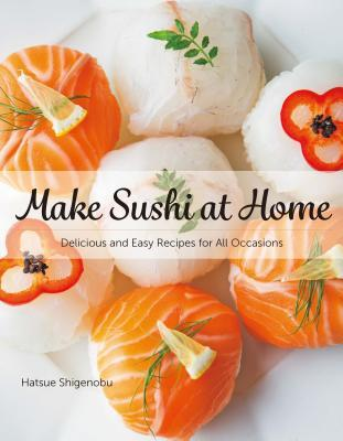 Make Sushi at Home: The Easy Way for Beginners with Delicious Recipes