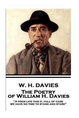 """The Poetry of W. H. Davies: """"a Poor Life This If, Full of Care, We Have No Time to Stand and Stare"""""""